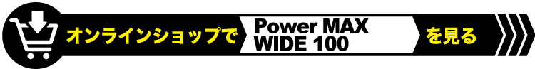 Power MAX WIDE 100