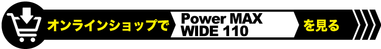 Power MAX WIDE 110
